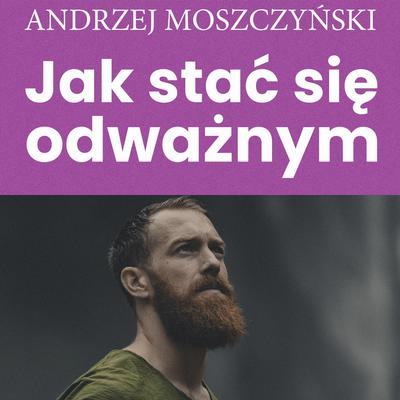 Jak stać się odważnym Audiobook, by Andrzej Moszczyński