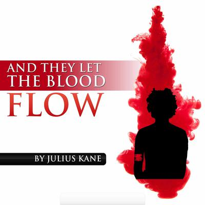 And They Let The Blood Flow Audiobook, by Julius Kane
