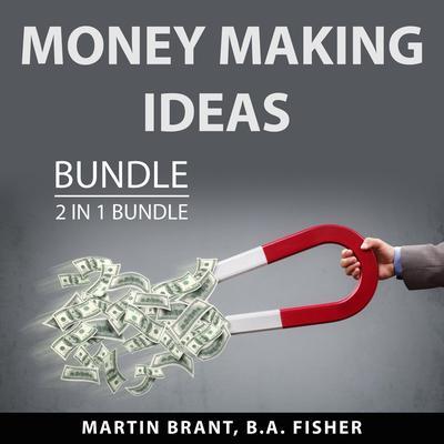 Money Making Ideas Bundle, 2 in 1 Bundle: The Money Will Follow and Money Making Machine: The Money Will Follow and Money Making Machine  Audiobook, by B.A. Fisher