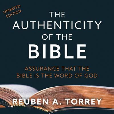 The Authenticity of the Bible: Assurance that the Bible is the Word of God Audiobook, by Reuben A. Torrey