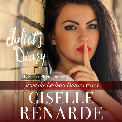 Juliets Diary: My Secret Plague Journal: from the Lesbian Diaries series Audiobook, by Giselle Renarde