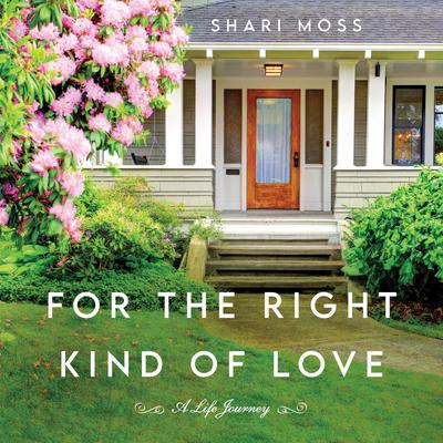 For the Right Kind of Love: A Life Journey Audiobook, by Shari Moss