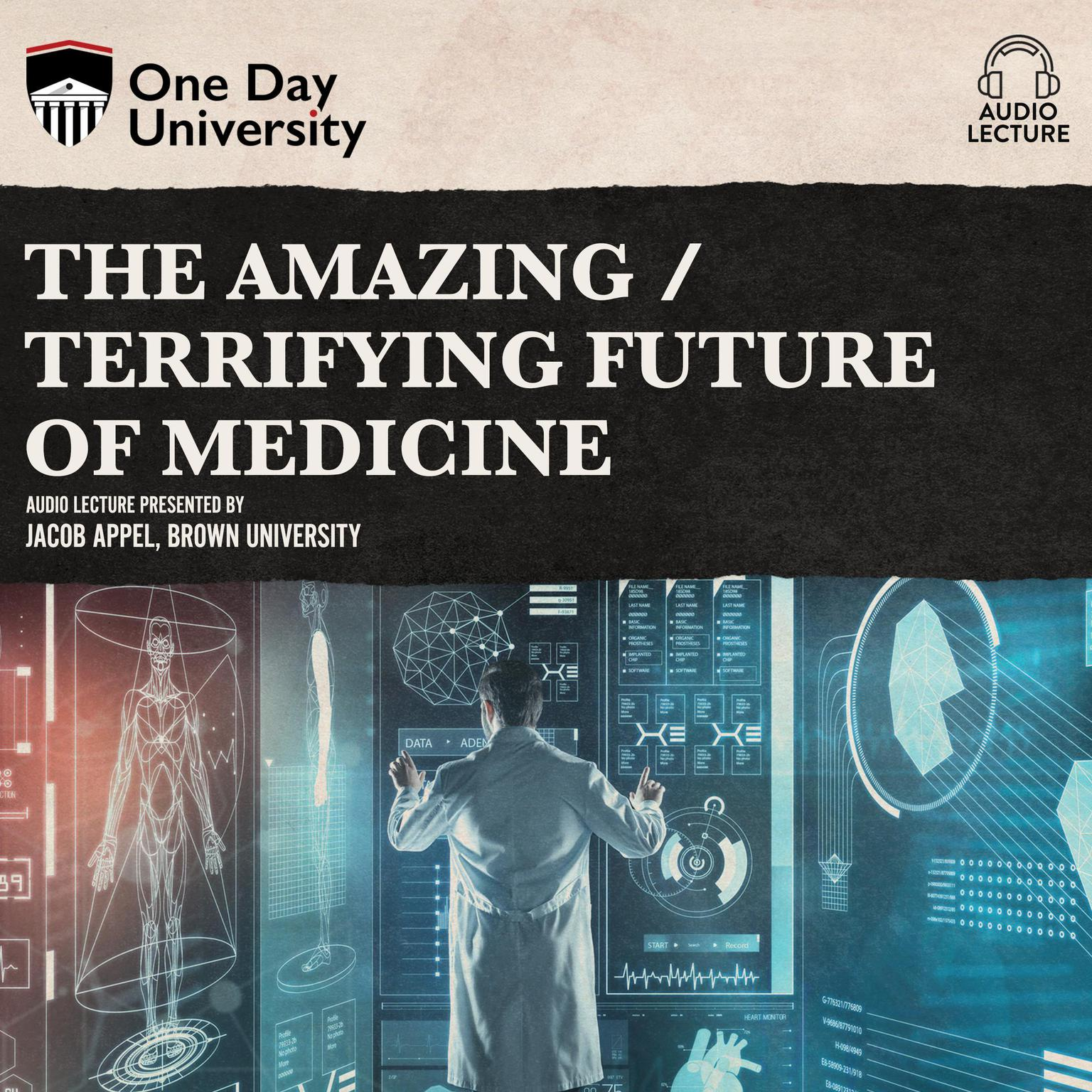 The Amazing / Terrifying Future of Medicine Audiobook, by Jacob Appel