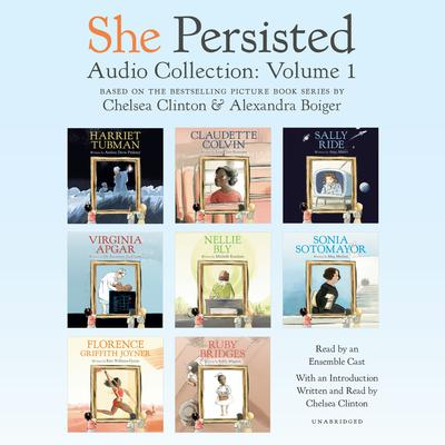 She Persisted Audio Collection: Volume 1: Harriet Tubman; Claudette Colvin; Virginia Apgar; and more Audiobook, by Meg Medina