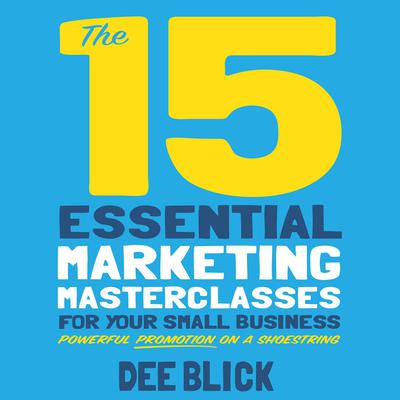 The 15 Essential Marketing Masterclasses for Your Small Business Audiobook, by Dee Blick