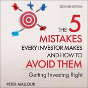 The 5 Mistakes Every Investor Makes and How to Avoid Them: Getting Investing Right, 2nd Edition Audiobook, by Peter Mallouk