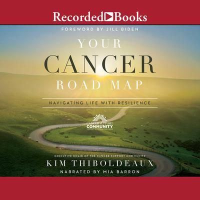 Your Cancer Road Map: Navigating Life with Resilience Audiobook, by Kim Thiboldeaux
