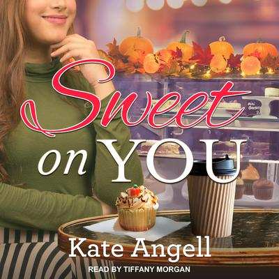 Sweet on You Audiobook, by Kate Angell