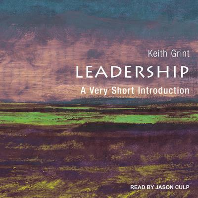 Leadership: A Very Short Introduction Audiobook, by Keith Grint