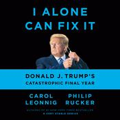 I Alone Can Fix It: Donald J. Trump's Catastrophic Final Year Audiobook, by Carol Leonnig, Philip Rucker