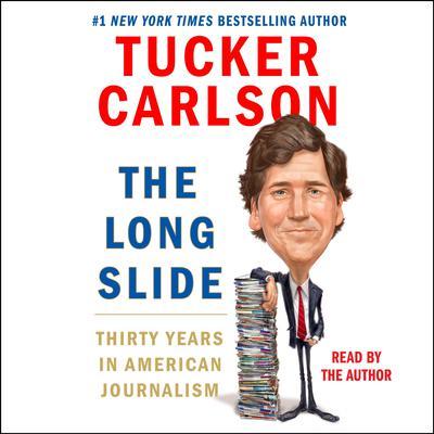 The Long Slide: Thirty Years in American Journalism Audiobook, by