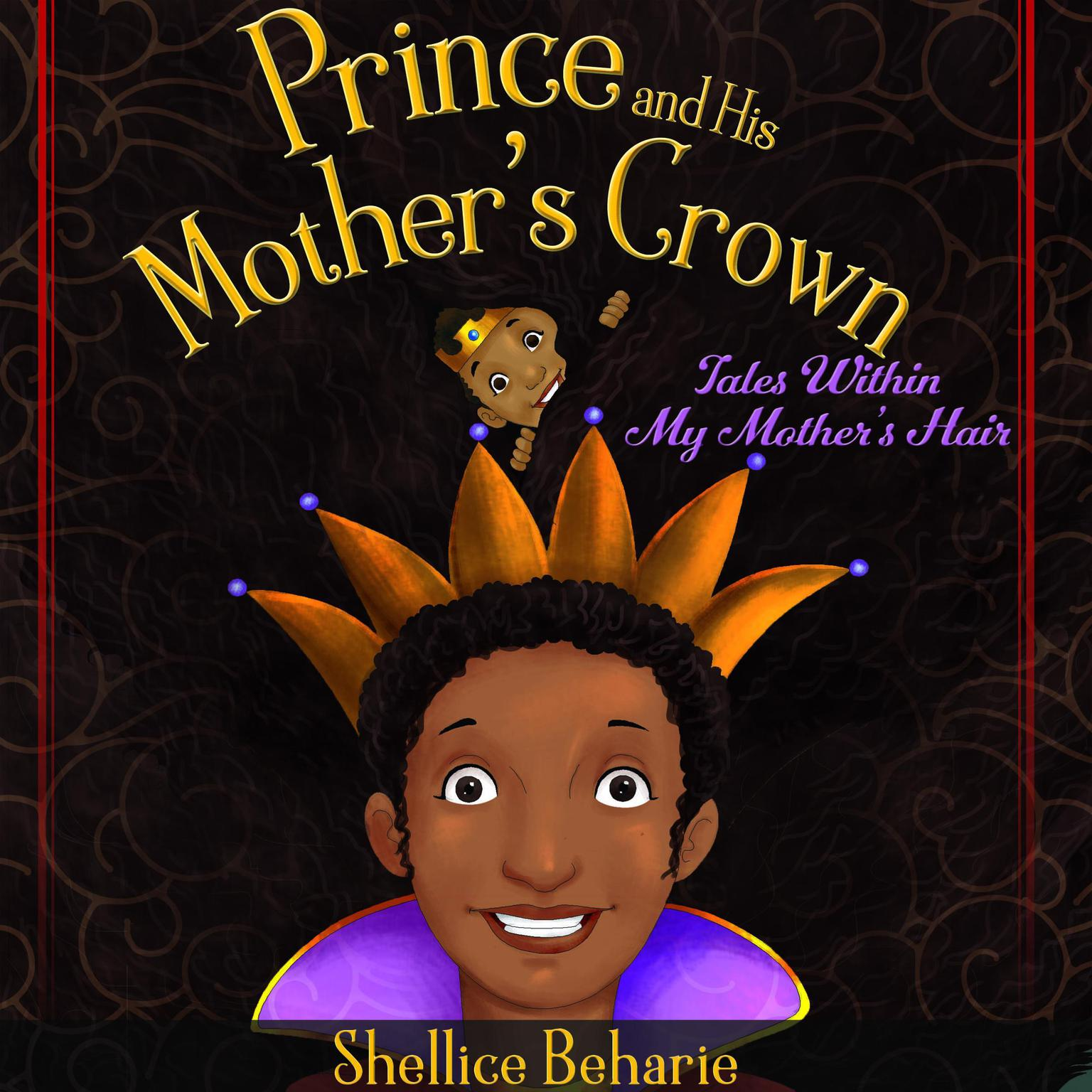 Prince and His Mothers Crown: Tales within My Mothers Hair Audiobook, by Shellice Beharie