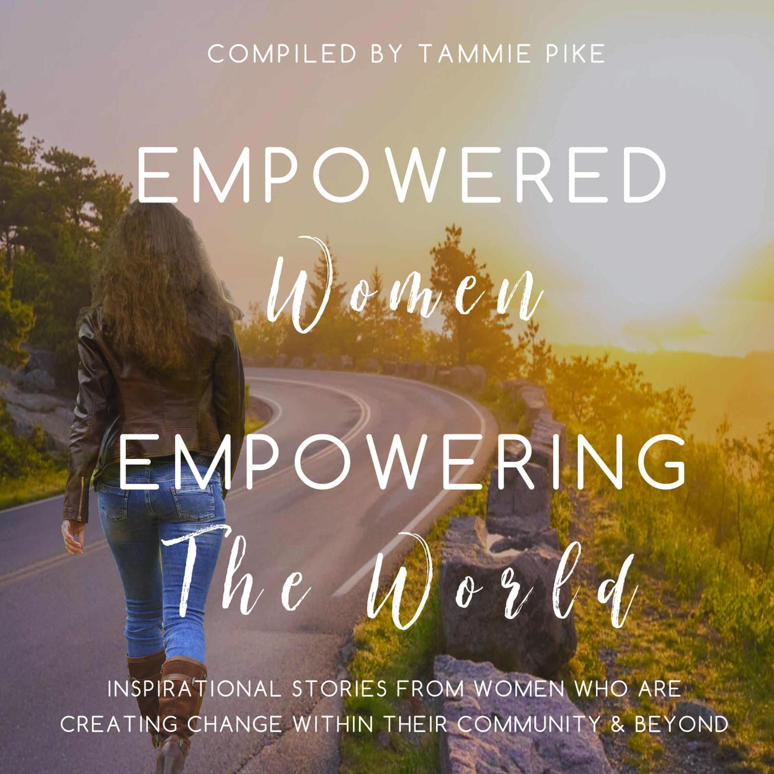 Empowered Women Empowering the World: Inspirational stories from women who are creating change within their community and beyond Audiobook, by Tammie Pike