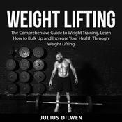 Weight Lifting: The Comprehensive Guide to Weight Training, Learn How to Bulk Up and Increase Your Health Through Weight Lifting