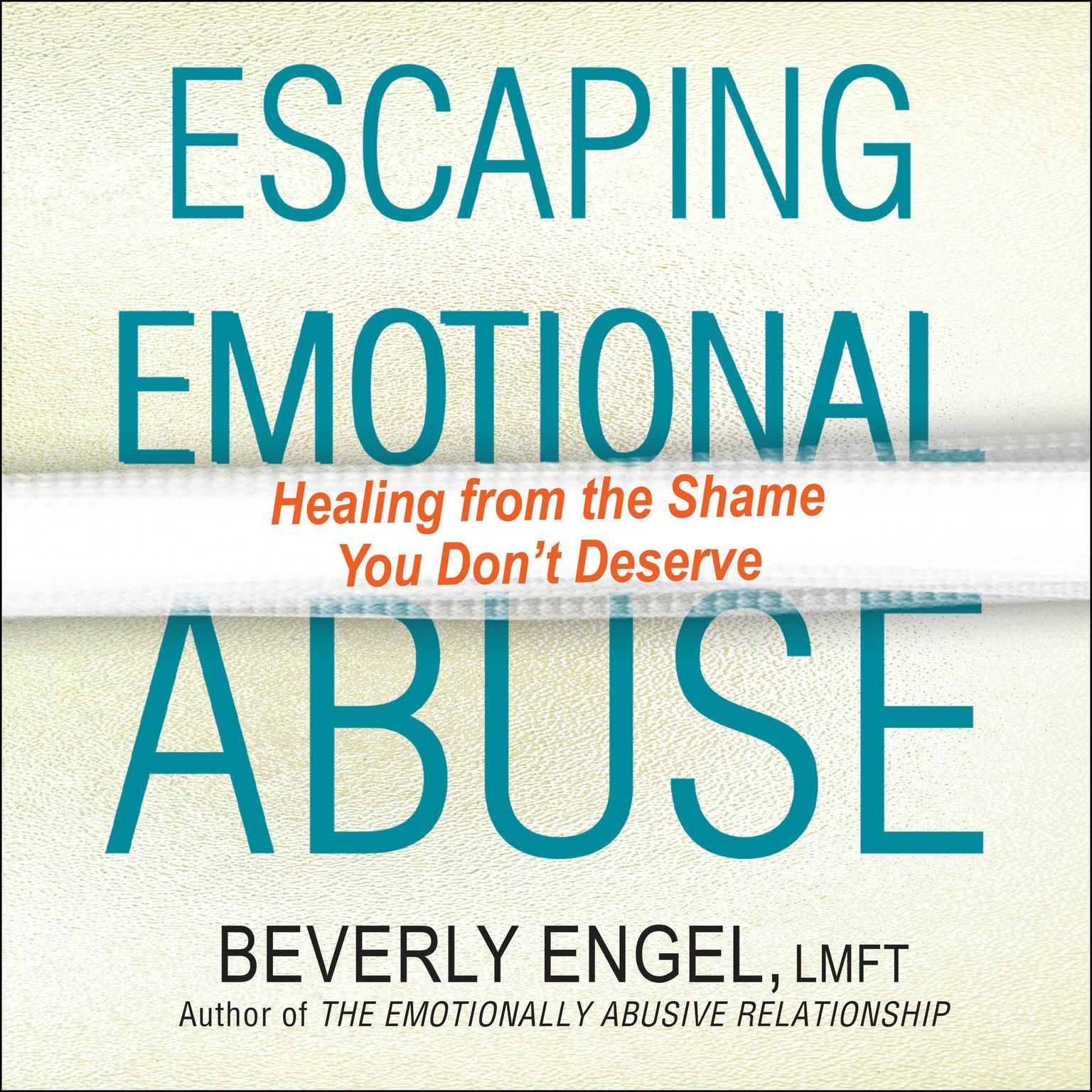 Escaping Emotional Abuse: Healing from the Shame You Don't Deserve Audiobook, by Beverly Engel