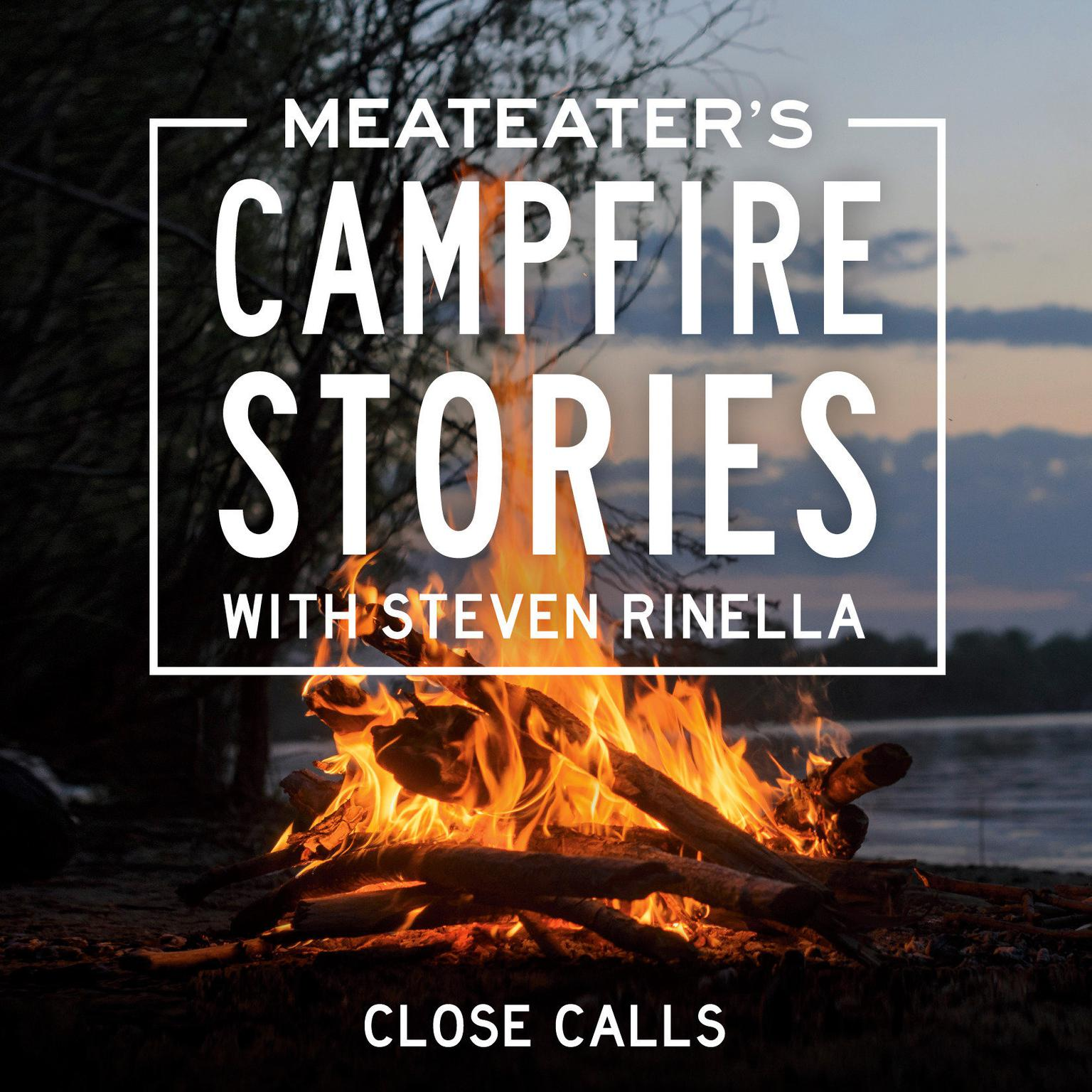 MeatEaters Campfire Stories: Close Calls Audiobook, by Steven Rinella