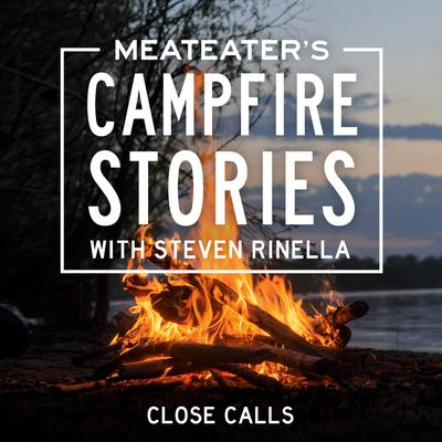 MeatEater's Campfire Stories: Close Calls Audiobook, by Steven Rinella