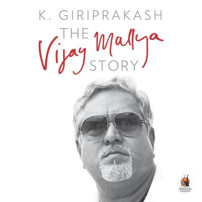 The Vijay Mallya Story Audiobook, by K. Giriprakash