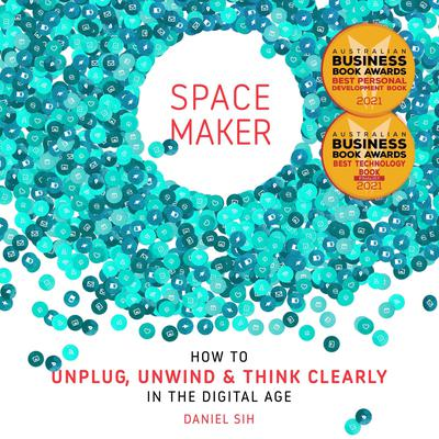 Spacemaker: How to unwind, unplug and think clearly in the digital age Audiobook, by Daniel Sih