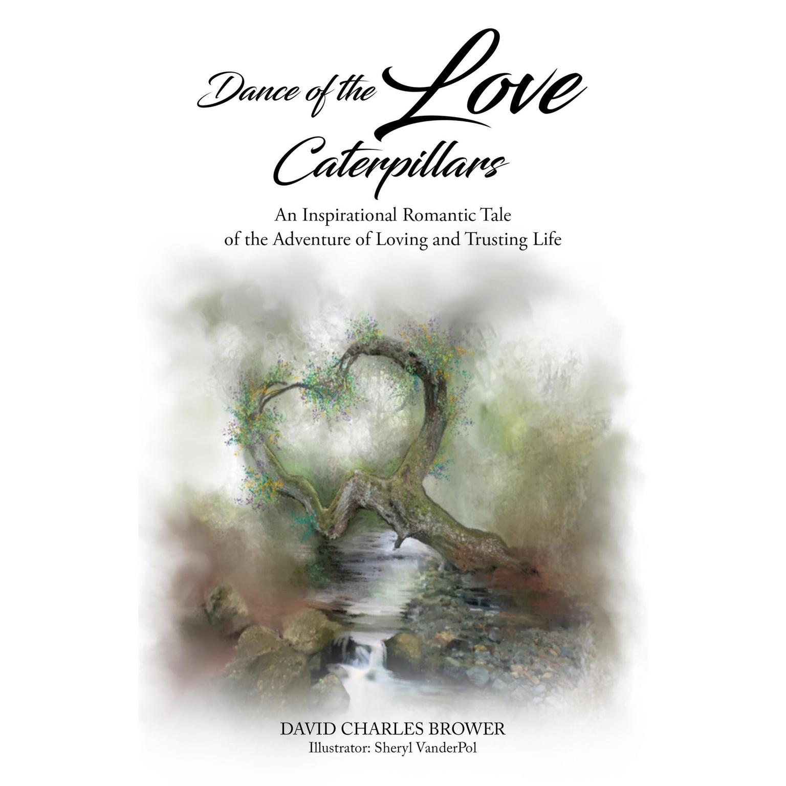 Dance of the Love Caterpillars: An Inspirational Romantic Tale of the Adventure of Loving and Trusting Life Audiobook, by David Charles Brower