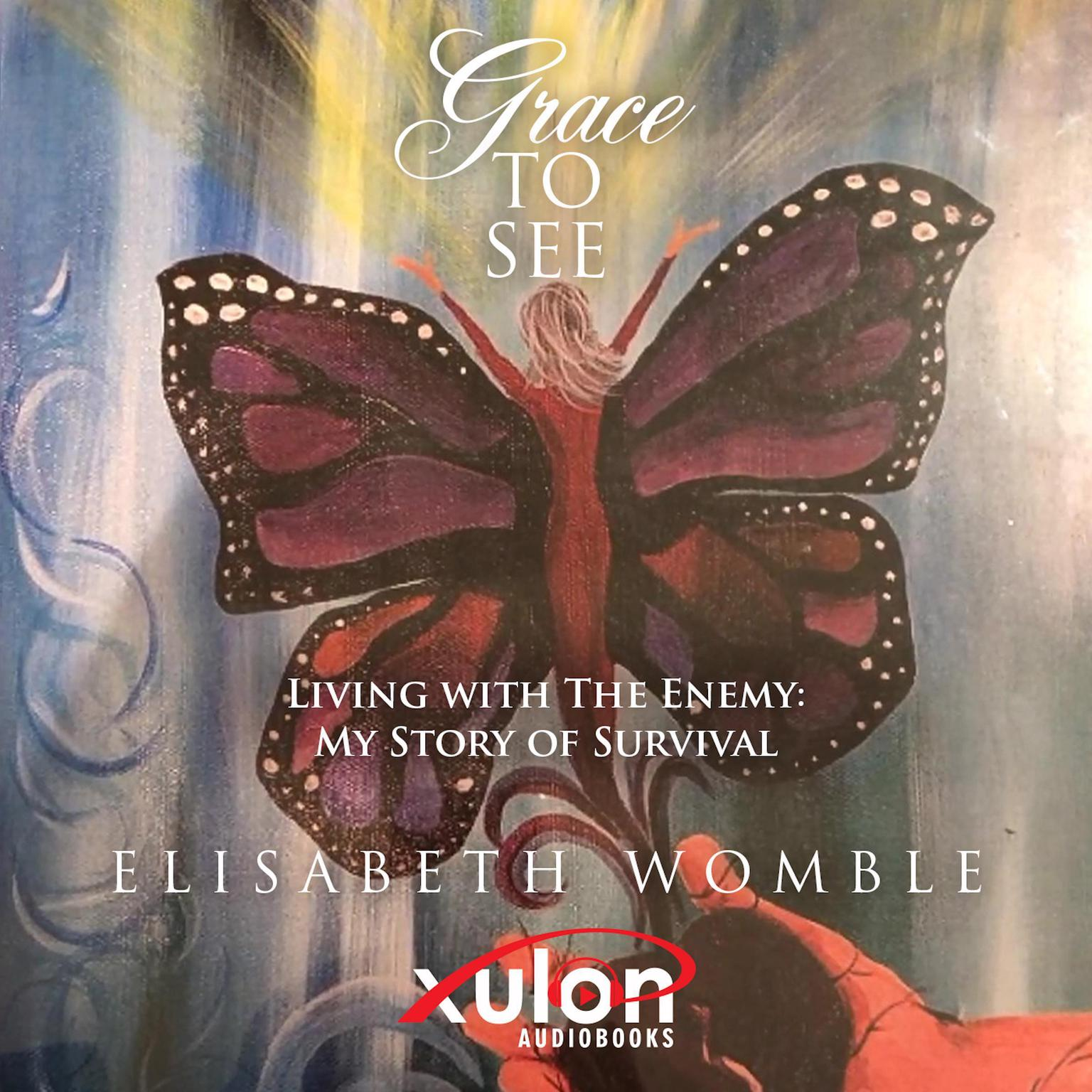 Grace To See: Living with The Enemy: My Story of Survival Audiobook, by Elisabeth Womble