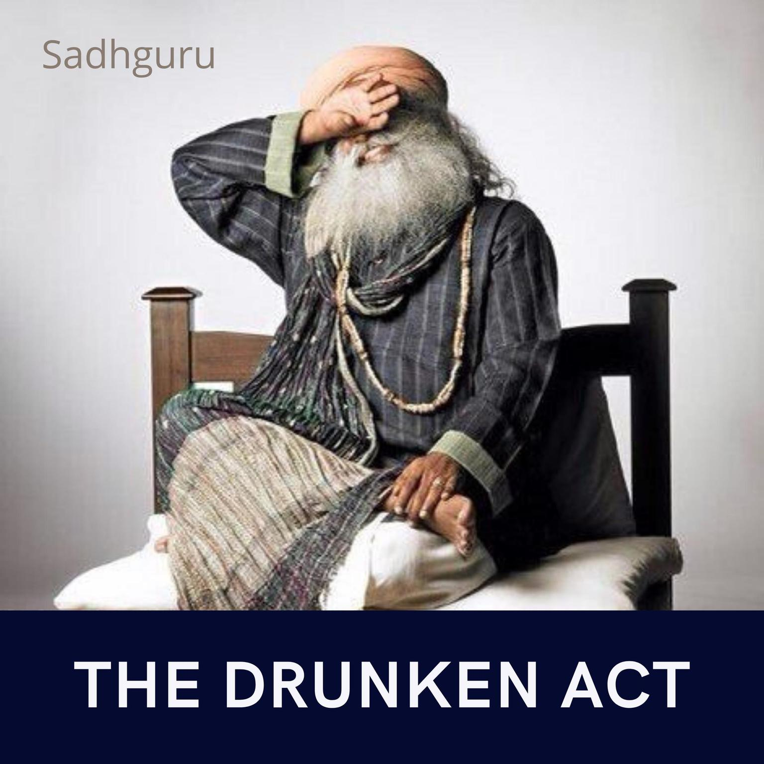 The Drunken Act Audiobook, by Sadhguru