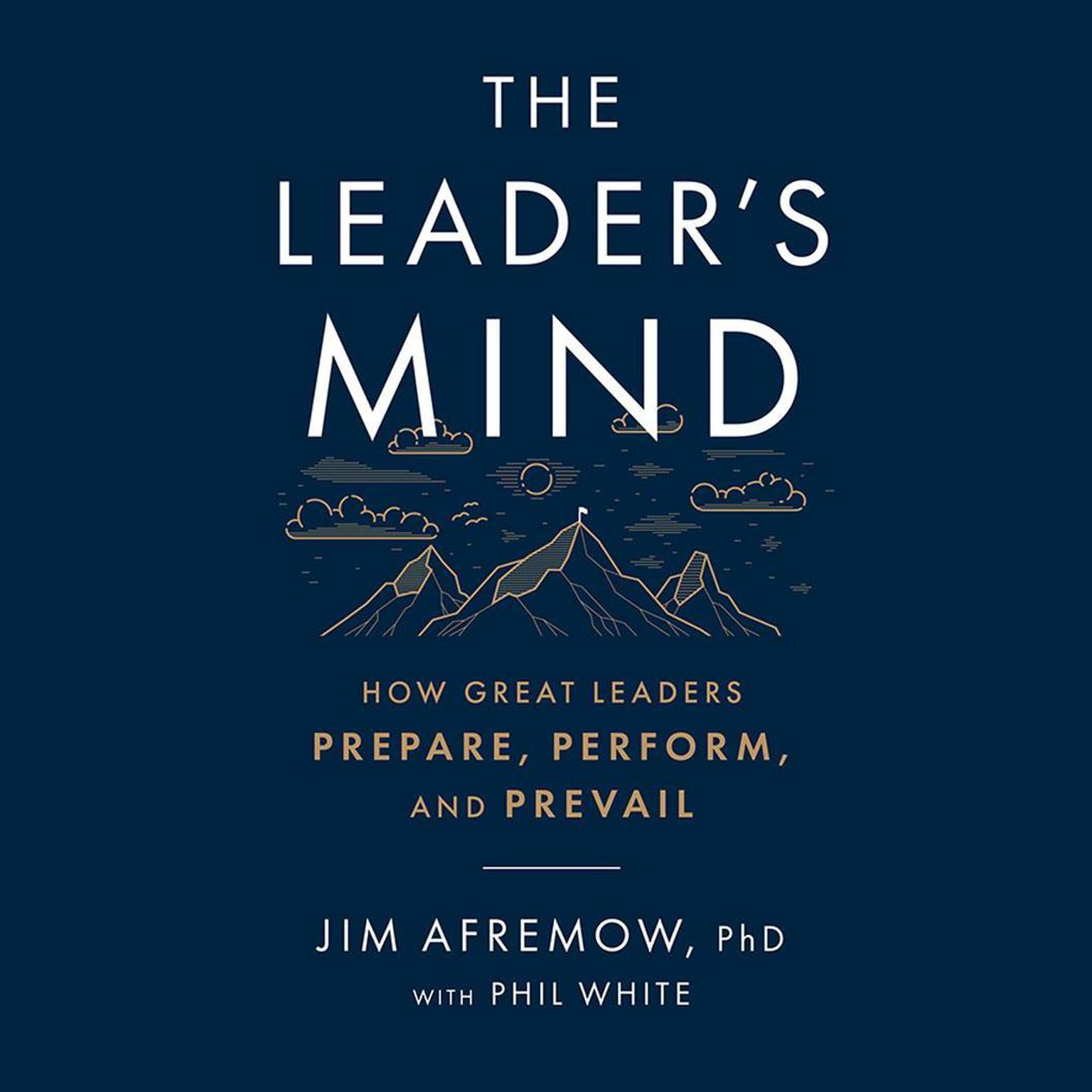 The Leaders Mind: How Great Leaders Prepare, Perform, and Prevail Audiobook, by Jim Afremow
