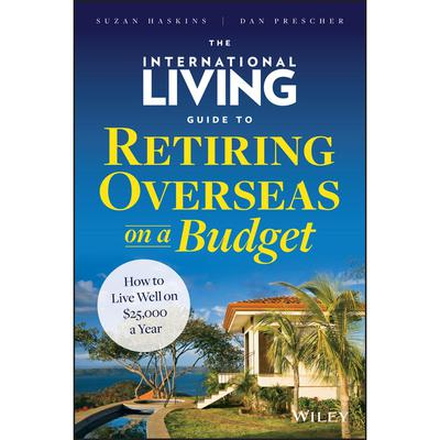The International Living Guide to Retiring Overseas on a Budget: How to Live Well on $25,000 a Year Audiobook, by Dan Prescher