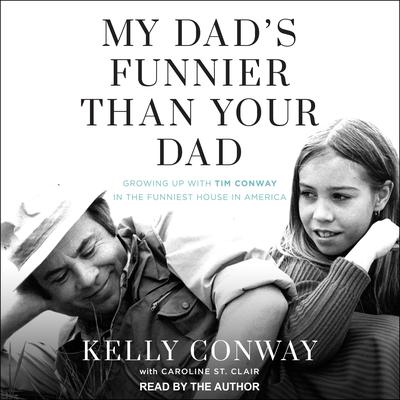 My Dad's Funnier Than Your Dad: Growing Up with Tim Conway in the Funniest House in America Audiobook, by Kelly Conway