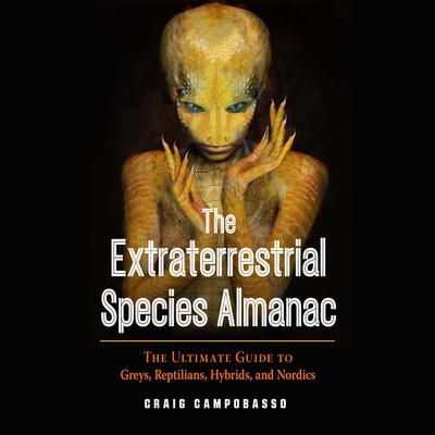The Extraterrestrial Species Almanac: The Ultimate Guide to Greys, Reptilians, Hybrids, and Nordics Audiobook, by