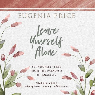 Leave Yourself Alone Audiobook, by Eugenia Price