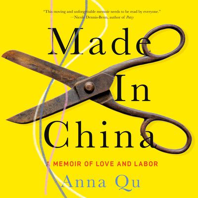 Made in China: A Memoir of Love and Labor Audiobook, by Anna Qu