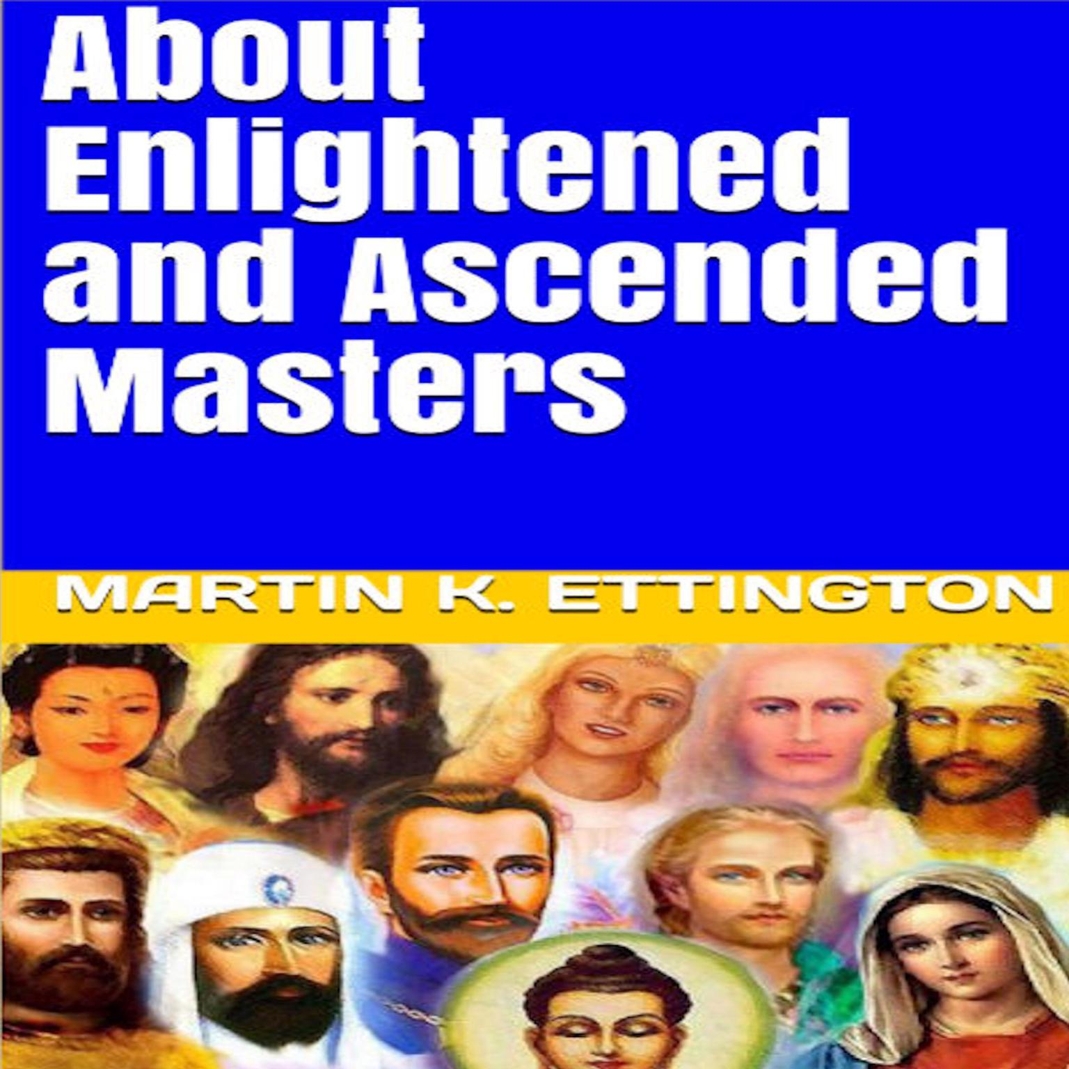 About Enlightened and Ascended Masters Audiobook, by Martin K. Ettington