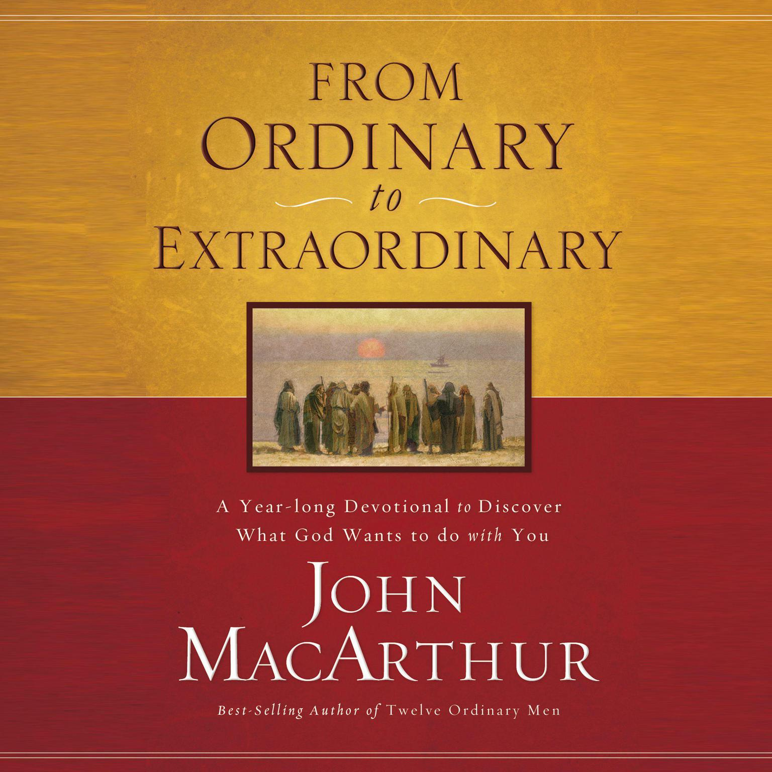 From Ordinary to Extraordinary: A Year Long Devotional to Discover What God Wants to Do With You Audiobook, by John F. MacArthur