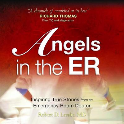 Angels in the ER: Inspiring True Stories From an Emergency Room Doctor Audiobook, by