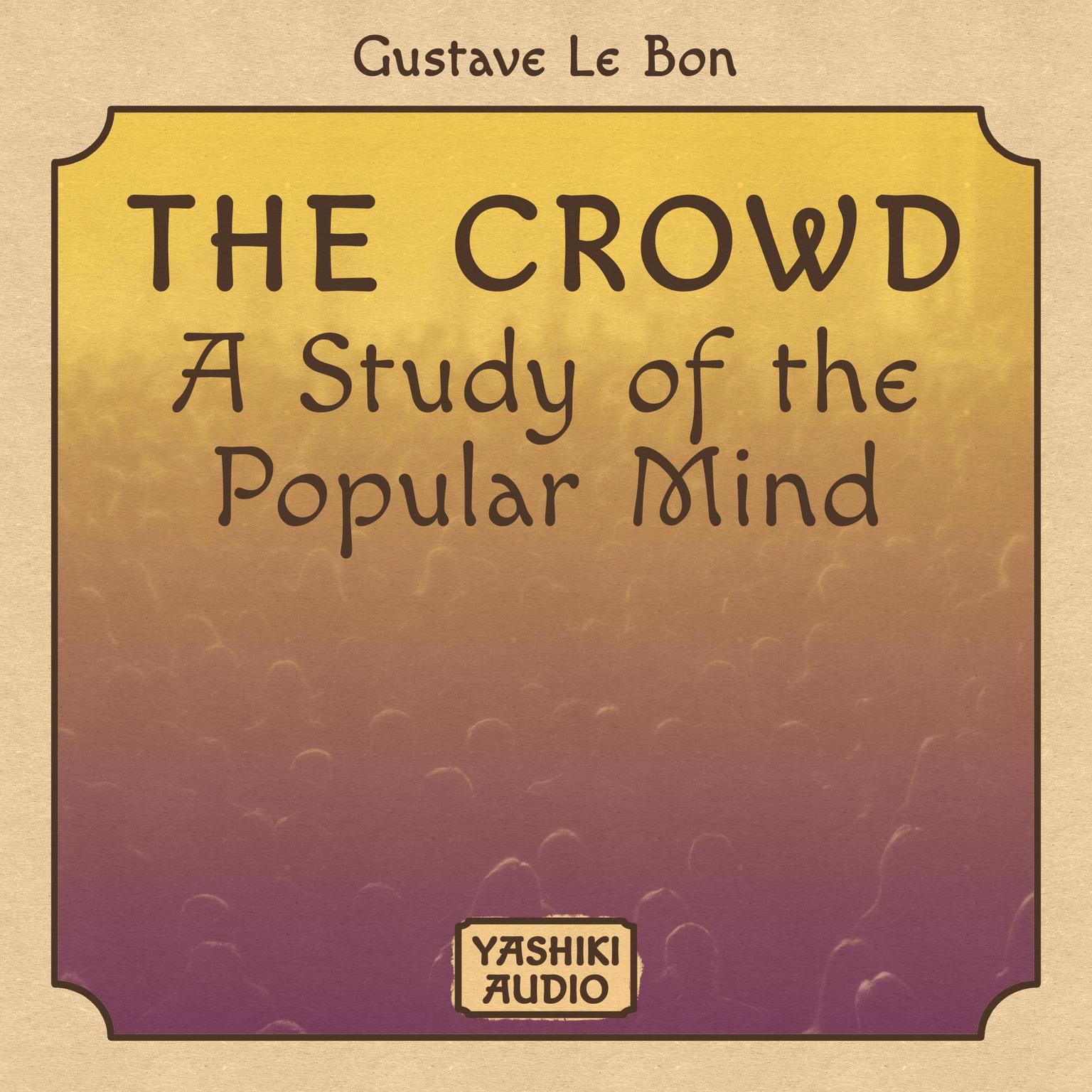 The Crowd : A Study of the Popular Mind Audiobook, by Gustave Le Bon