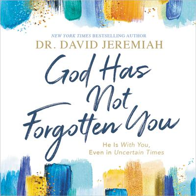 God Has Not Forgotten You: He Is with You, Even in Uncertain Times Audiobook, by David Jeremiah