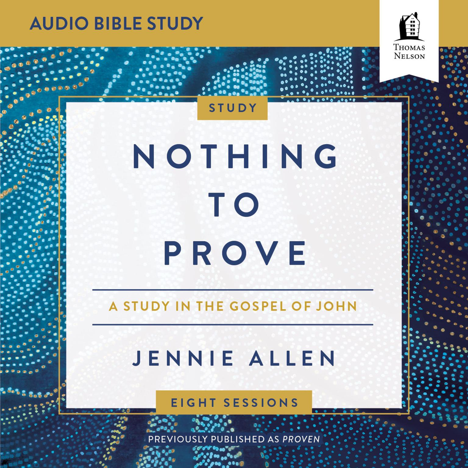 Nothing to Prove: Audio Bible Studies: A Study in the Gospel of John Audiobook, by Jennie Allen