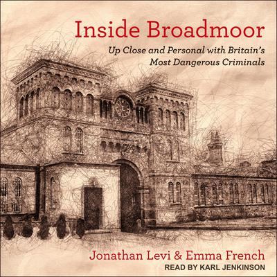 Inside Broadmoor: Up Close and Personal with Britains Most Dangerous Criminals Audiobook, by Jonathan Levi