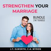 Strengthen Your Marriage Bundle, 2 in 1 Bundle: First Year of Marriage and Communication in Marriage Audiobook, by J.T. Elworth