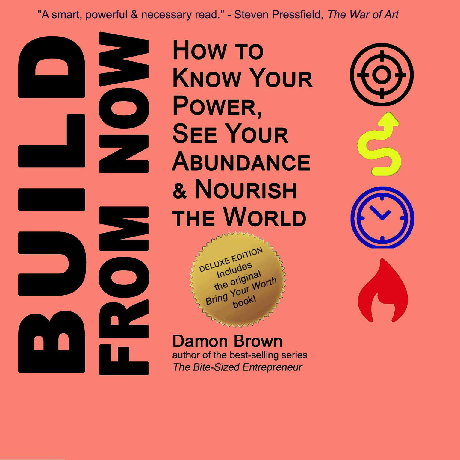 Build From Now (Deluxe Edition): How to Know Your Power, See Your Abundance & Nourish the World Audiobook, by Damon Brown