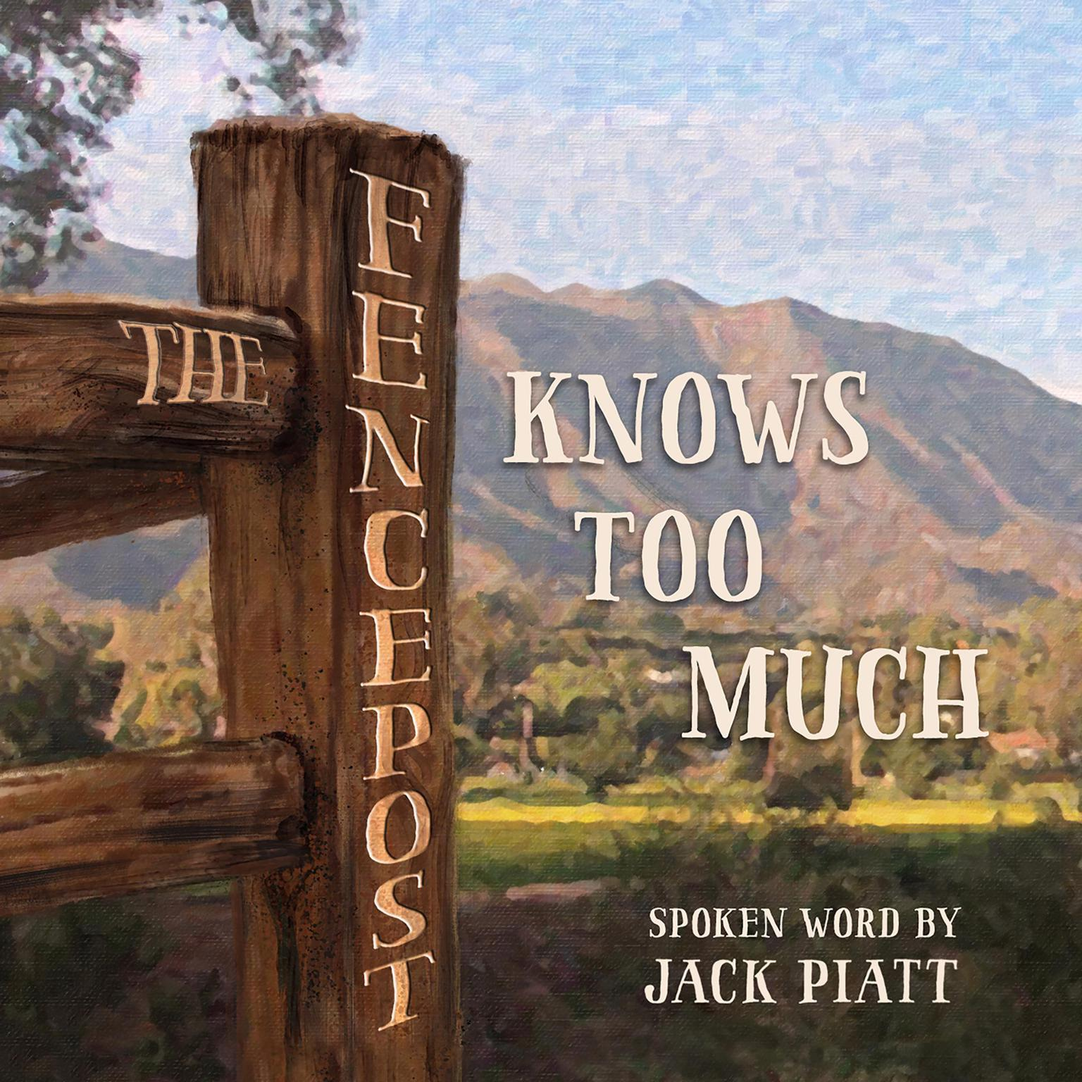 The Fencepost Knows Too Much Audiobook, by Jack Piatt