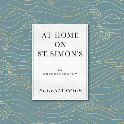 At Home on St. Simons Audiobook, by Eugenia Price