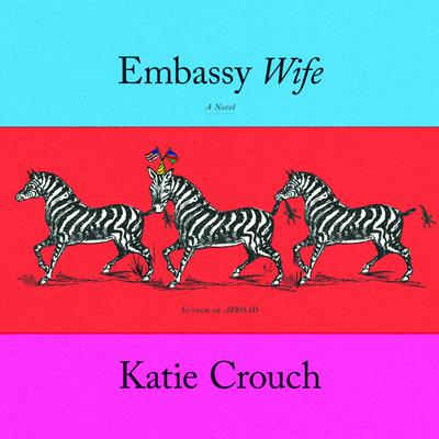 Embassy Wife Audiobook, by Katie Crouch