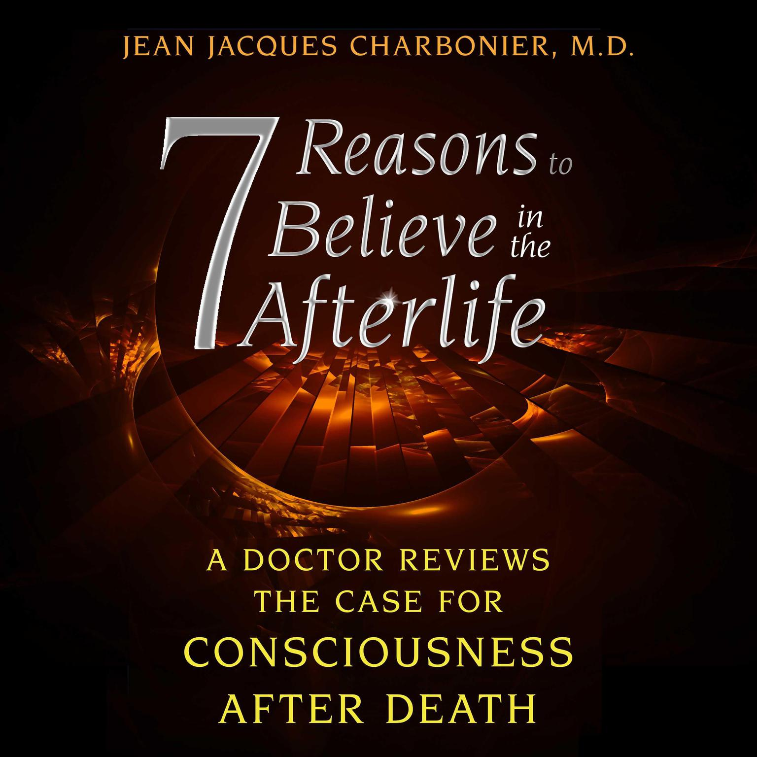 7 Reasons to Believe in the Afterlife: A Doctor Reviews the Case for Consciousness after Death Audiobook, by Jean Jacques Charbonier