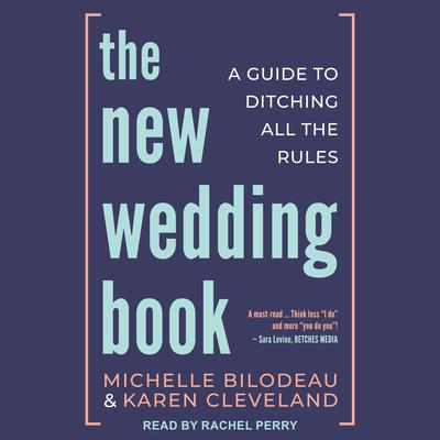 The New Wedding Book: A Guide to Ditching All the Rules Audiobook, by Karen Cleveland, Michelle Bilodeau
