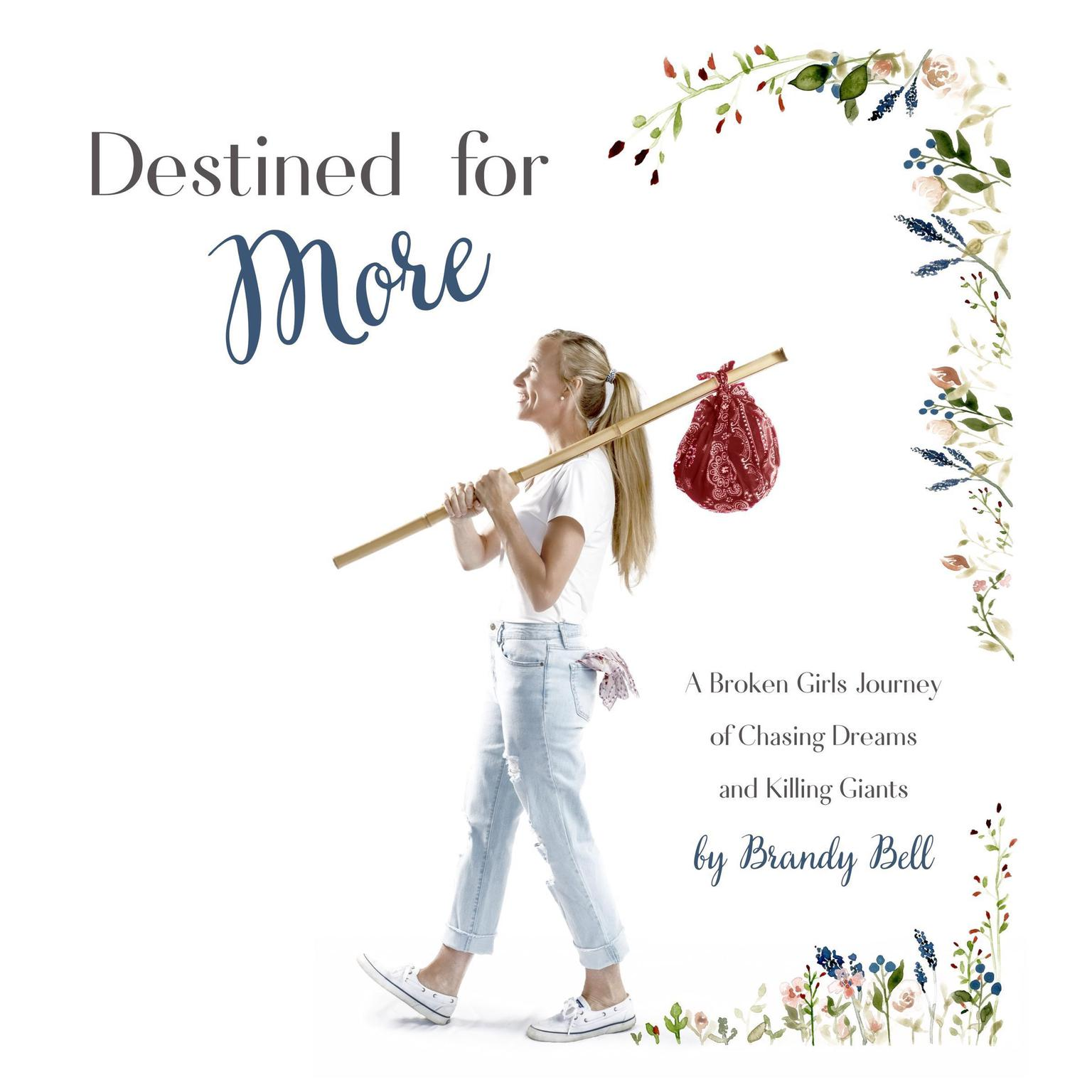 Destined for More: A Broken Girl's Journey of Chasing Dreams and Killing Giants Audiobook, by Brandy Bell