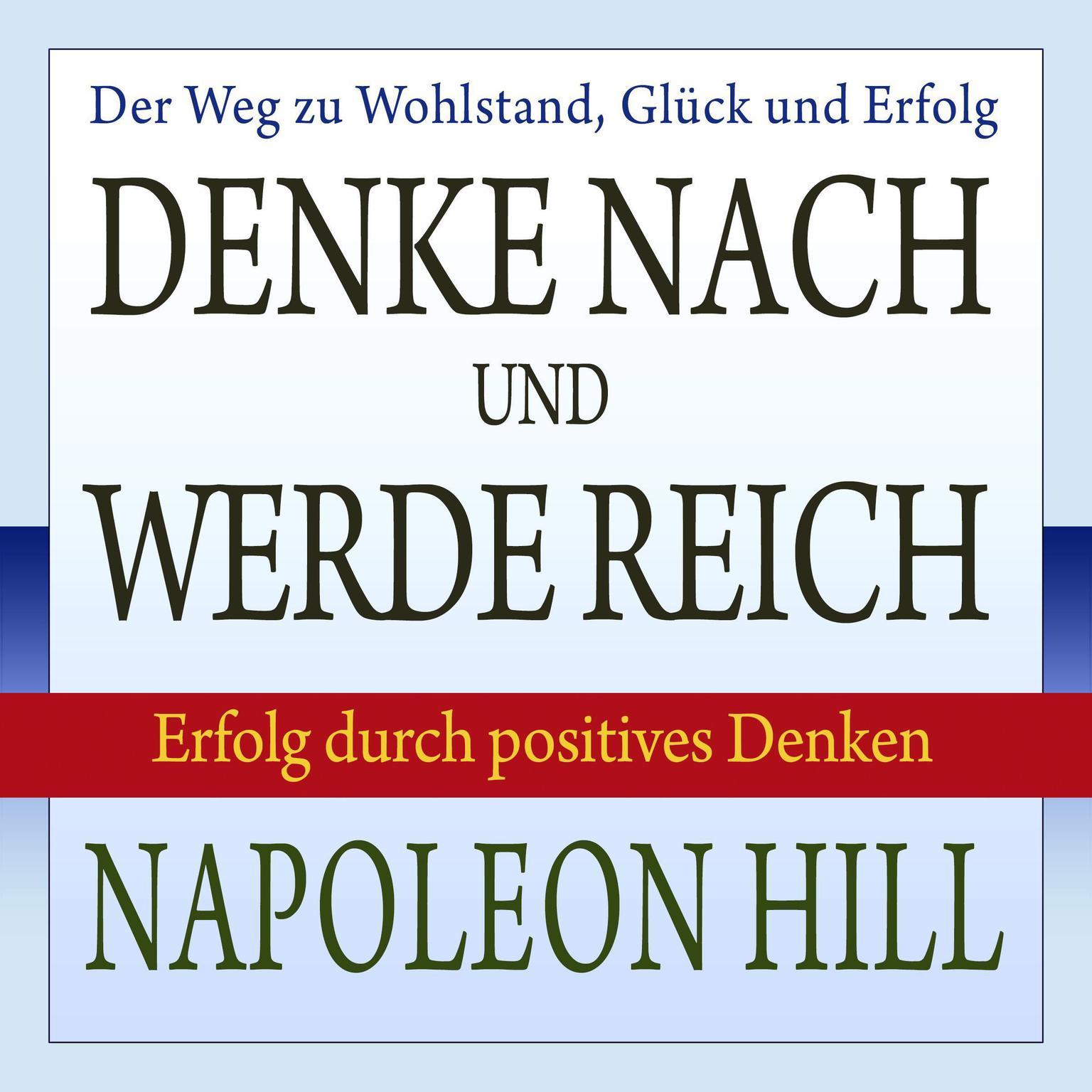 Denke nach und werde reich: Erfolg durch positives Denken Audiobook, by Napoleon Hill