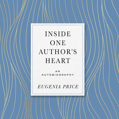 Inside One Author's Heart Audiobook, by Eugenia Price