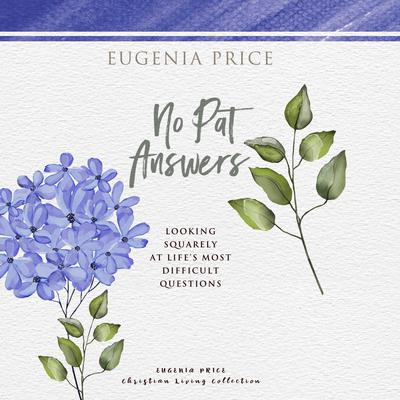 No Pat Answers: Looking Squarely at Life's Most Difficult Questions Audiobook, by Eugenia Price